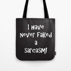 I Have Never Faked a Sarcasm! REVERSE! Tote Bag
