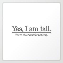 I am tall Art Print