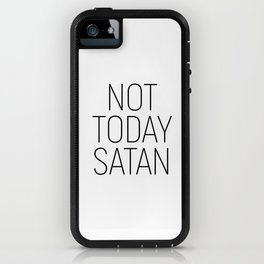 Not Today Satan #minimalism #quotes iPhone Case