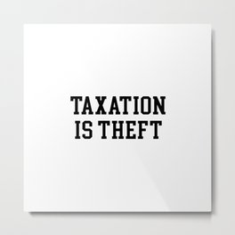 Taxation is theft Metal Print