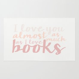 I love you ALMOST as much as I love books... Rug