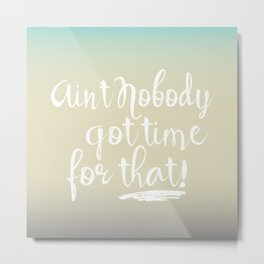 Ain't Nobody Got Time For That typography  Metal Print