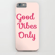 Good Vibes Only Slim Case iPhone 6