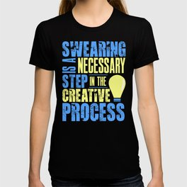 Swearing Is Necessary in The Creative Process Funny Art design T-shirt