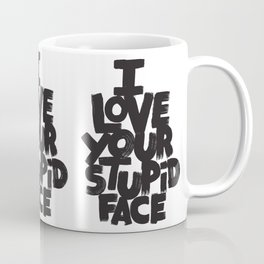 I LOVE YOUR STUPID FACE Coffee Mug