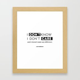 I don't know, I don't care, and it doesn't make any difference. Framed Art Print