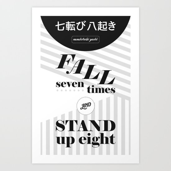 Fall 7 Times & Stand Up 8 七転び八起き Art Print