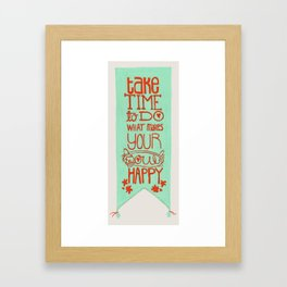 Take time to do what makes your soul happy.  Framed Art Print