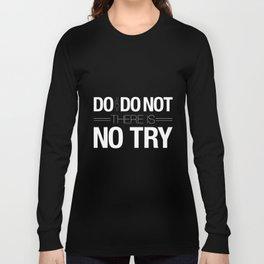 Do or Do Not Long Sleeve T-shirt
