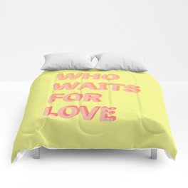 Who waits for Love - Typography Comforters