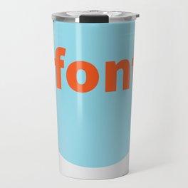 Fonts vs Typefaces Travel Mug