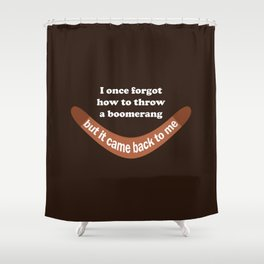 I forgot how to throw a boomerang – Funny Shower Curtain