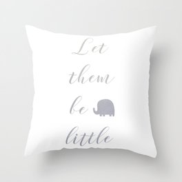 Let them be little Throw Pillow