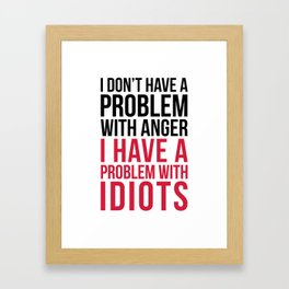 Problem With Idiots Funny Quote Framed Art Print