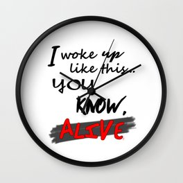 I woke up like this ... you know, ALIVE! - BLK ver. Wall Clock