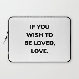 If you wish to be loved - love - timeless wisdom quotes - self help Laptop Sleeve