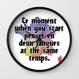 Ce moment when you start penser en deux langues at the same temps. Wall Clock