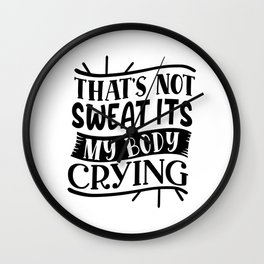 That's Not Sweat It's My Body Crying Fitness Bodybuilding Funny Wall Clock