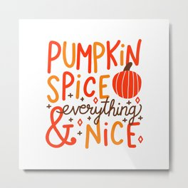 Pumpkin Spice and Everything Nice (white) Metal Print