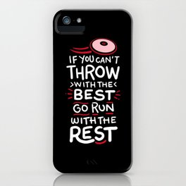 If You Can't Throw With The Best Run With The Rest iPhone Case