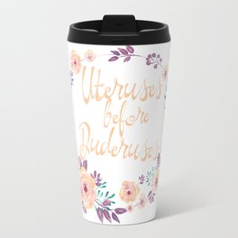 Uteruses before Duderuses Travel Mug