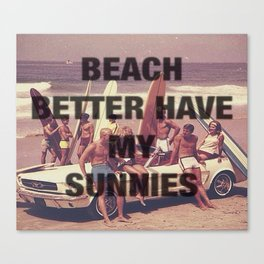 BEACH BETTER HAVE MY SUNNIES Canvas Print