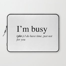 I'm busy, I do have time, just not for you. Laptop Sleeve