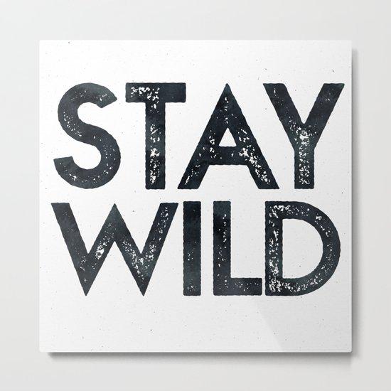 STAY WILD Vintage Black and White Metal Print