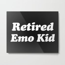 Retired Emo Kid Funny Quote Metal Print