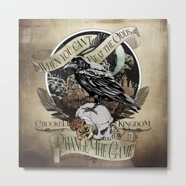 Crooked Kingdom - Change The Game Metal Print