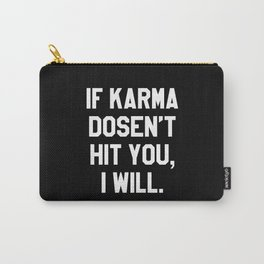 IF KARMA DOESN'T HIT YOU I WILL (Black & White) Carry-All Pouch