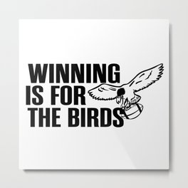 winning is for the birds Metal Print