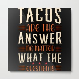 Tacos are answers to evrything funny shirt Metal Print