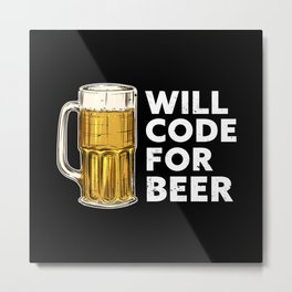 Will Code for Beer - Programming Gift Metal Print