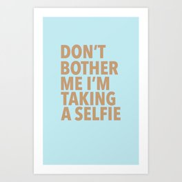 Don't Bother Me I'm Taking a Selfie Art Print