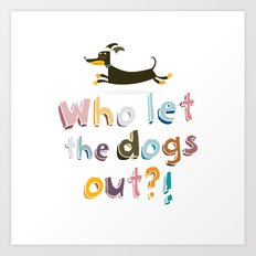 Who let the dogs out? Art Print