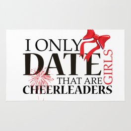 I ONLY DATE GIRLS THAT ARE CHEERLEADERS Rug