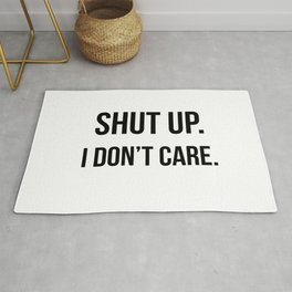 Shut up I don't care quote Rug