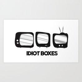 Idiot boxes Art Print