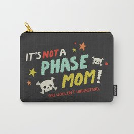 It's Not A Phase, Mom! Carry-All Pouch