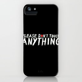 Don't Touch Anything iPhone Case