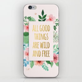 All Good Things are Wild and Free Faux Gold Quote with Flowers iPhone Skin