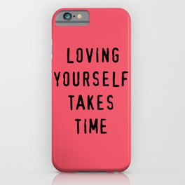 loving yourself takes time iPhone Case