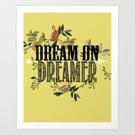 dream on dreamer.. Art Print