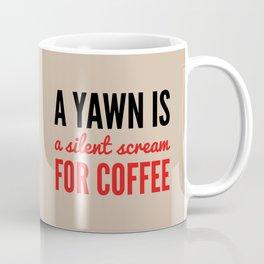 A YAWN IS A SILENT SCREAM FOR COFFEE (Light Mocha) Coffee Mug