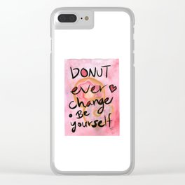Donut ever change - be yourself Clear iPhone Case
