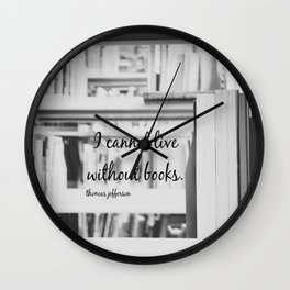 I Cannot Live Without Books Thomas Jefferson Quote Wall Clock