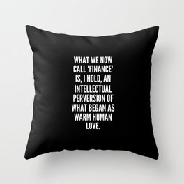 What we now call finance is I hold an intellectual perversion of what began as warm human love Throw Pillow