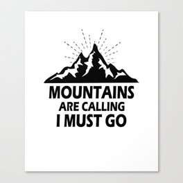 Mountains Are Calling I Must Go Canvas Print