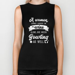 A Woman Cannot Survive On Wine Alone She Needs Bowling As Well Biker Tank